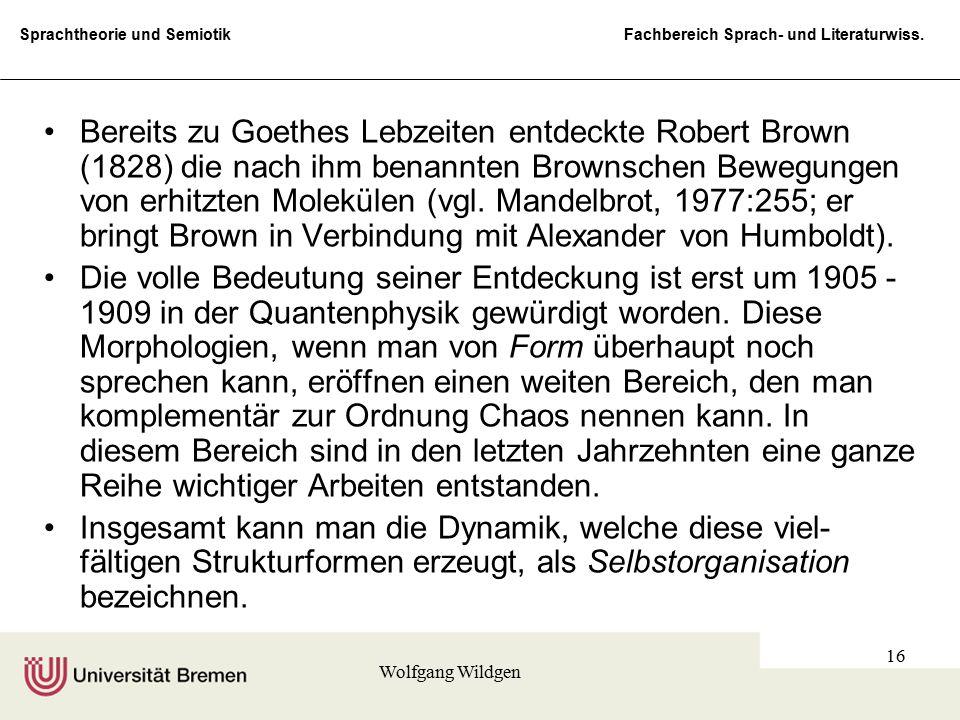 Sprachtheorie und Semiotik Fachbereich Sprach- und Literaturwiss. Wolfgang Wildgen 16 Bereits zu Goethes Lebzeiten entdeckte Robert Brown (1828) die n