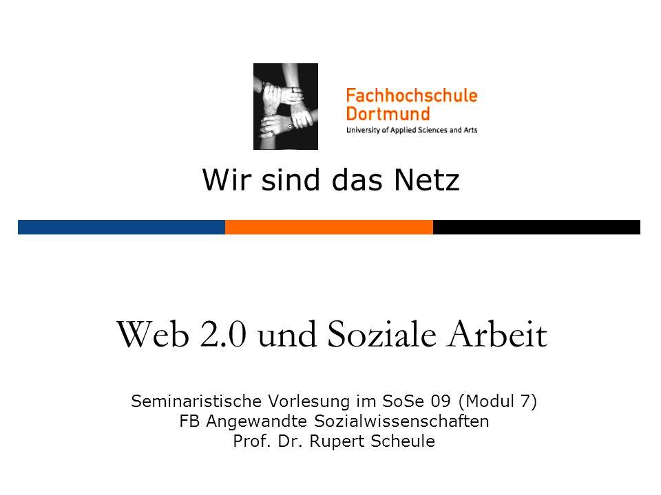 Web 2.0 und Soziale Arbeit Seminaristische Vorlesung im SoSe 09 (Modul 7) FB Angewandte Sozialwissenschaften Prof.