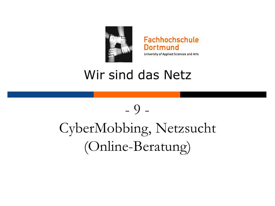 - 9 - CyberMobbing, Netzsucht (Online-Beratung) Wir sind das Netz