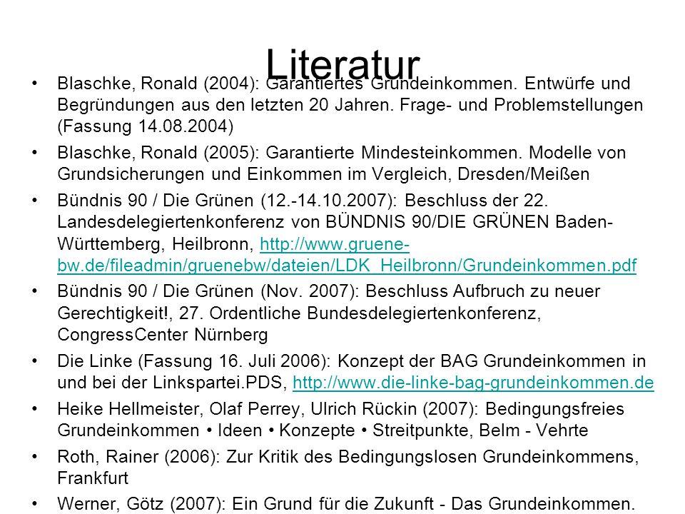 Literatur Blaschke, Ronald (2004): Garantiertes Grundeinkommen. Entwürfe und Begründungen aus den letzten 20 Jahren. Frage- und Problemstellungen (Fas