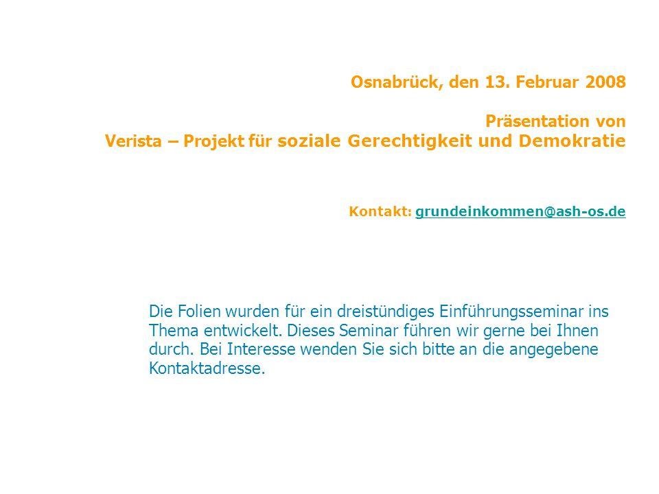 Osnabrück, den 13. Februar 2008 Präsentation von Verista – Projekt für soziale Gerechtigkeit und Demokratie Kontakt: grundeinkommen@ash-os.degrundeink