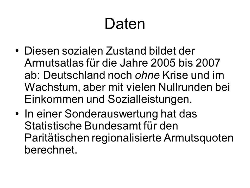 Daten Diesen sozialen Zustand bildet der Armutsatlas für die Jahre 2005 bis 2007 ab: Deutschland noch ohne Krise und im Wachstum, aber mit vielen Null