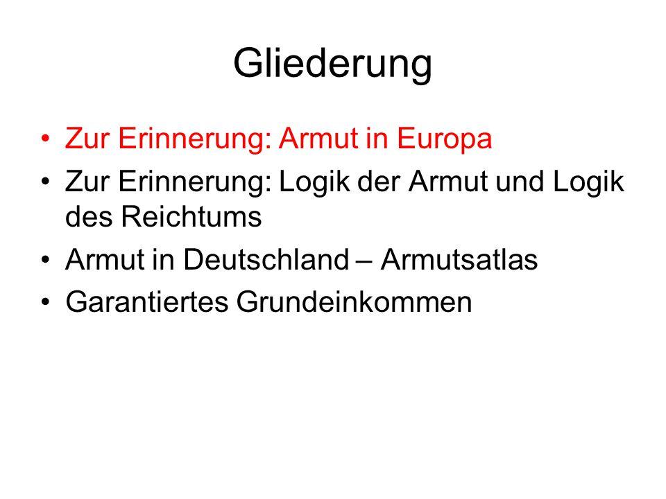 Gliederung Zur Erinnerung: Armut in Europa Zur Erinnerung: Logik der Armut und Logik des Reichtums Armut in Deutschland – Armutsatlas Garantiertes Gru