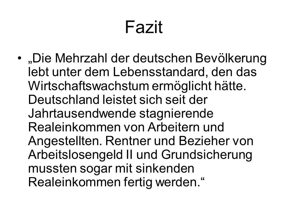"""Fazit """"Die Mehrzahl der deutschen Bevölkerung lebt unter dem Lebensstandard, den das Wirtschaftswachstum ermöglicht hätte. Deutschland leistet sich se"""