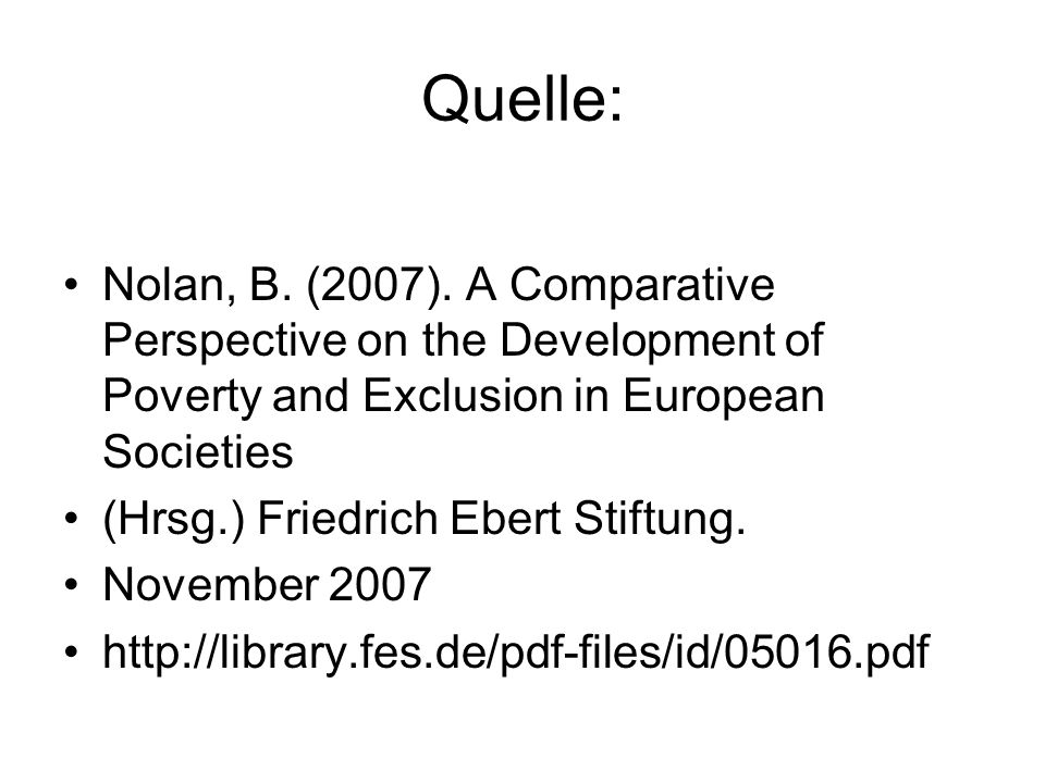 Quelle: Nolan, B. (2007). A Comparative Perspective on the Development of Poverty and Exclusion in European Societies (Hrsg.) Friedrich Ebert Stiftung