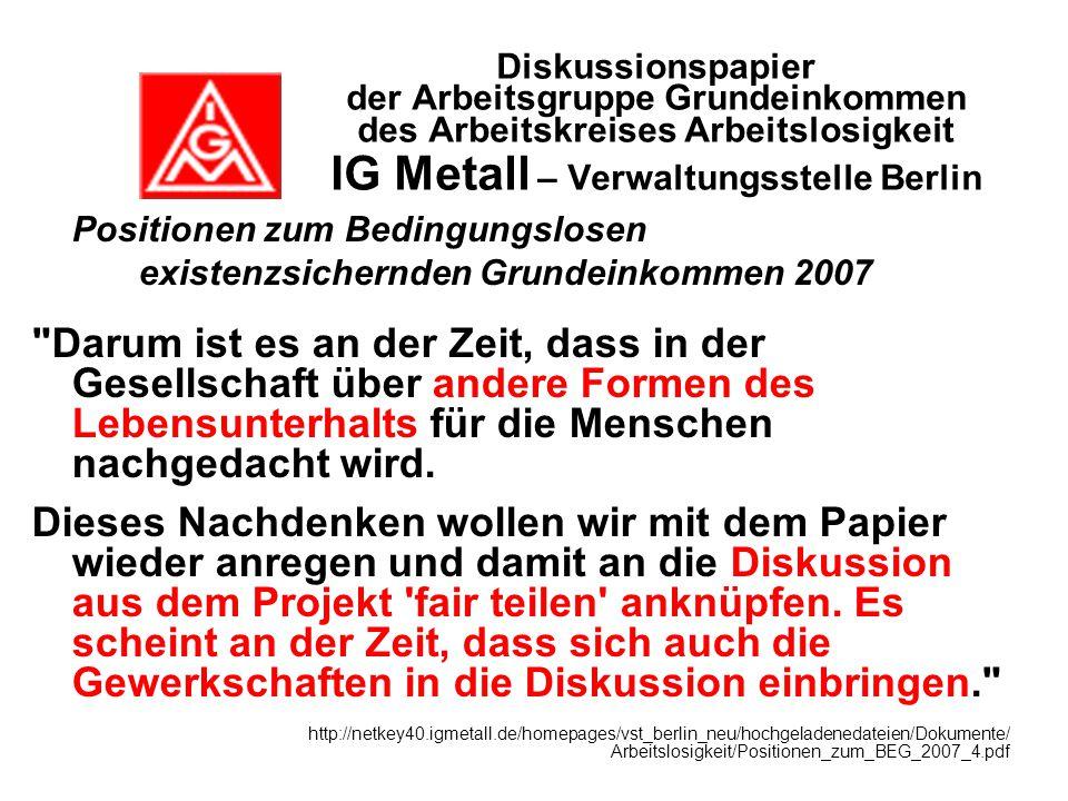 Diskussionspapier der Arbeitsgruppe Grundeinkommen des Arbeitskreises Arbeitslosigkeit IG Metall – Verwaltungsstelle Berlin Positionen zum Bedingungsl