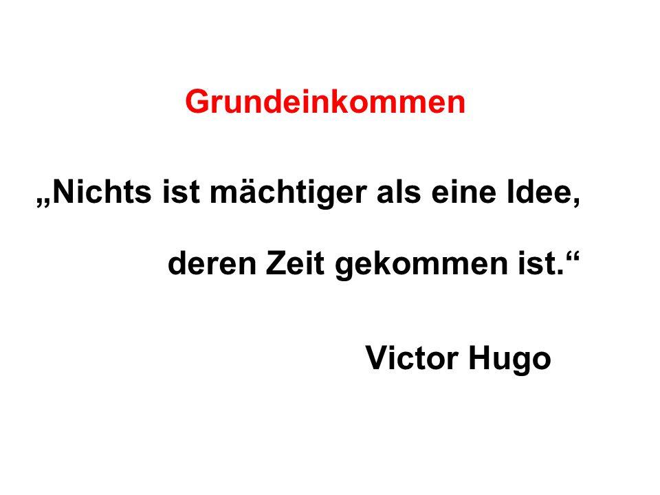 """Grundeinkommen """"Nichts ist mächtiger als eine Idee, deren Zeit gekommen ist."""" Victor Hugo"""