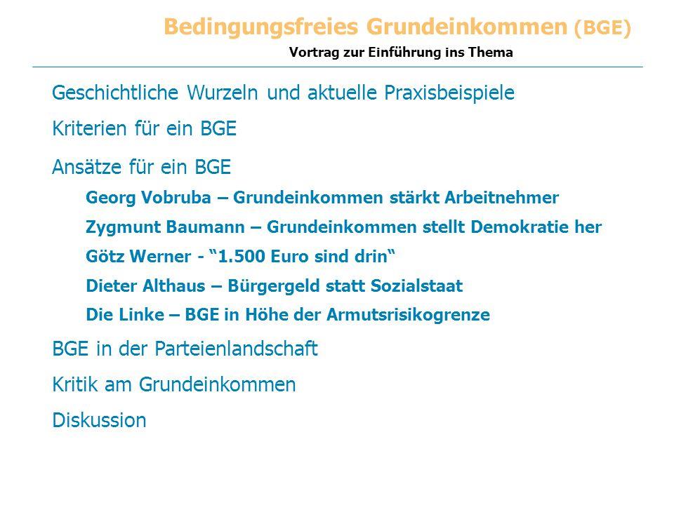 Vortrag zur Einführung ins Thema Bedingungsfreies Grundeinkommen (BGE) Geschichtliche Wurzeln und aktuelle Praxisbeispiele Kriterien für ein BGE Ansät