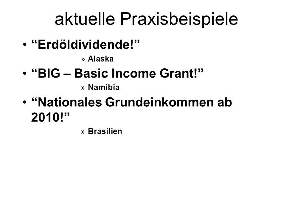 "aktuelle Praxisbeispiele ""Erdöldividende!"" »Alaska ""BIG – Basic Income Grant!"" »Namibia ""Nationales Grundeinkommen ab 2010!"" »Brasilien"