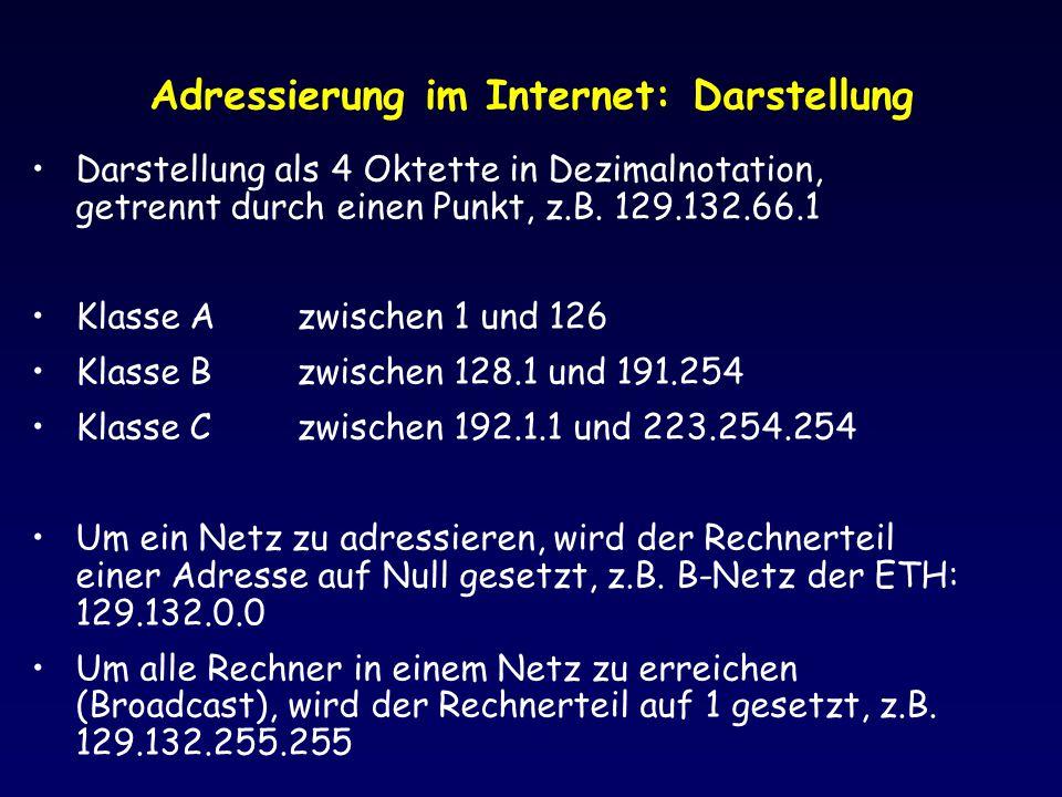 Adressierung im Internet: Darstellung Darstellung als 4 Oktette in Dezimalnotation, getrennt durch einen Punkt, z.B. 129.132.66.1 Klasse Azwischen 1 u