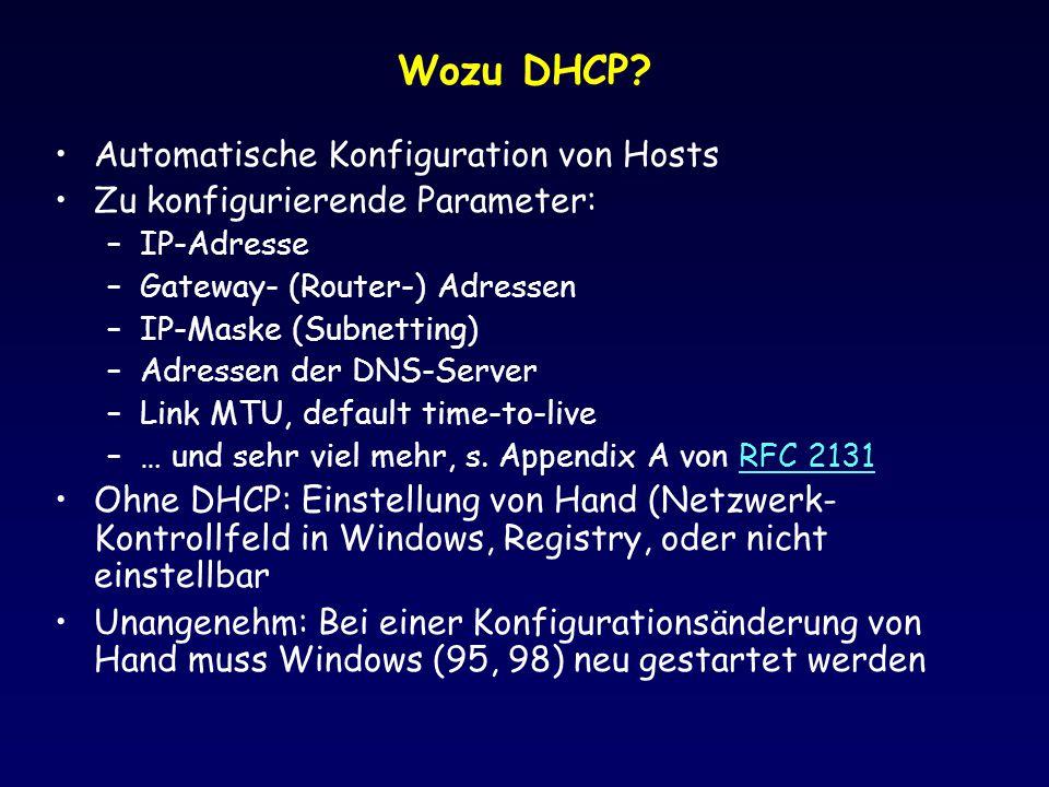 Wozu DHCP? Automatische Konfiguration von Hosts Zu konfigurierende Parameter: –IP-Adresse –Gateway- (Router-) Adressen –IP-Maske (Subnetting) –Adresse