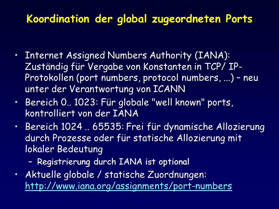 Koordination der global zugeordneten Ports Internet Assigned Numbers Authority (IANA): Zuständig für Vergabe von Konstanten in TCP/ IP- Protokollen (p