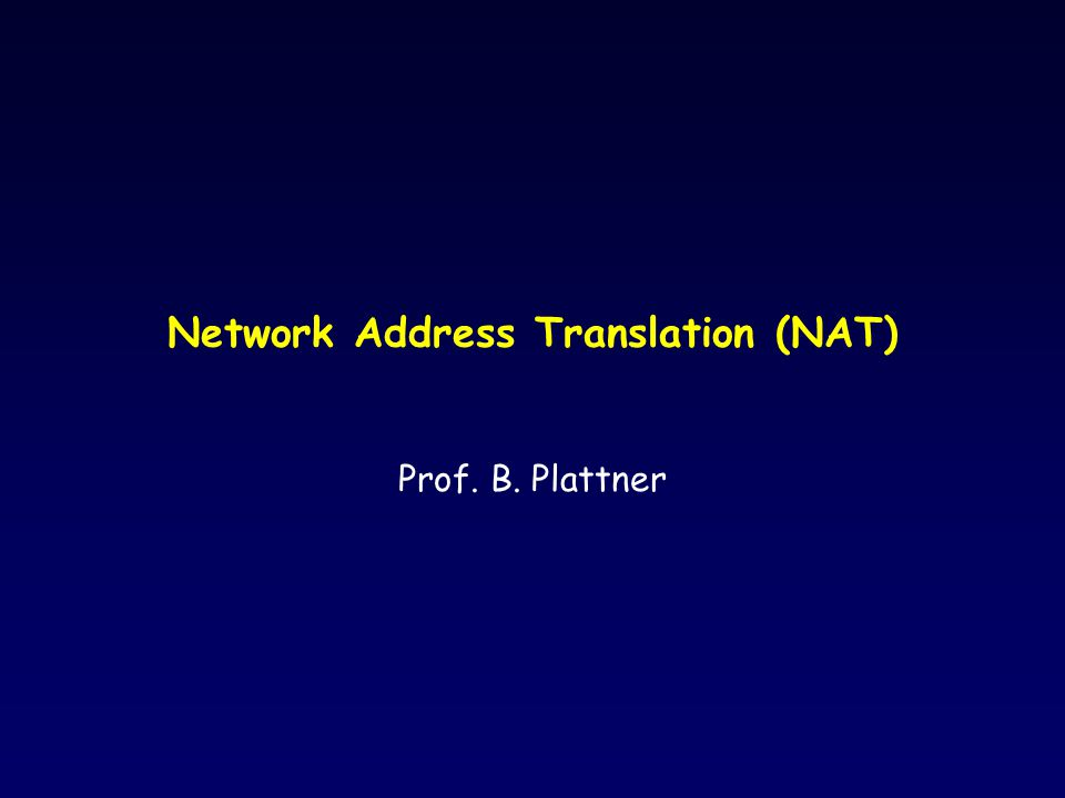Network Address Translation (NAT) Prof. B. Plattner