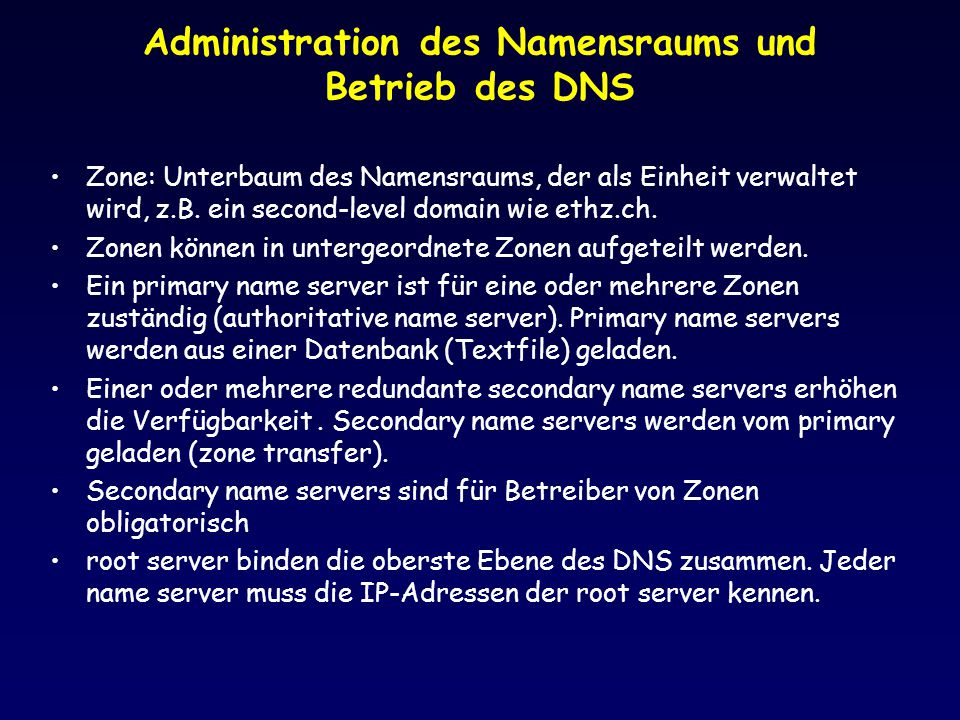 Administration des Namensraums und Betrieb des DNS Zone: Unterbaum des Namensraums, der als Einheit verwaltet wird, z.B. ein second-level domain wie e