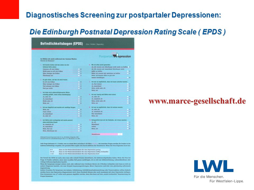 Diagnostisches Screening zur postpartaler Depressionen: Die Edinburgh Postnatal Depression Rating Scale ( EPDS ) www.marce-gesellschaft.de