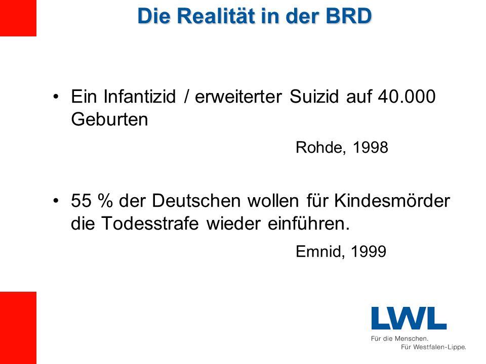 Die Realität in der BRD Ein Infantizid / erweiterter Suizid auf 40.000 Geburten Rohde, 1998 55 % der Deutschen wollen für Kindesmörder die Todesstrafe wieder einführen.