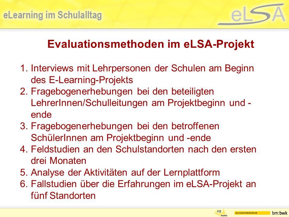 1.Interviews mit Lehrpersonen der Schulen am Beginn des E-Learning-Projekts 2.Fragebogenerhebungen bei den beteiligten LehrerInnen/Schulleitungen am Projektbeginn und - ende 3.Fragebogenerhebungen bei den betroffenen SchülerInnen am Projektbeginn und -ende 4.Feldstudien an den Schulstandorten nach den ersten drei Monaten 5.Analyse der Aktivitäten auf der Lernplattform 6.Fallstudien über die Erfahrungen im eLSA-Projekt an fünf Standorten Evaluationsmethoden im eLSA-Projekt