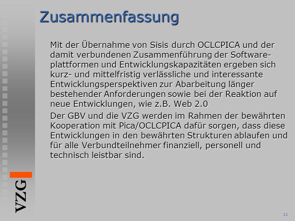 VZG 11Zusammenfassung Mit der Übernahme von Sisis durch OCLCPICA und der damit verbundenen Zusammenführung der Software- plattformen und Entwicklungsk