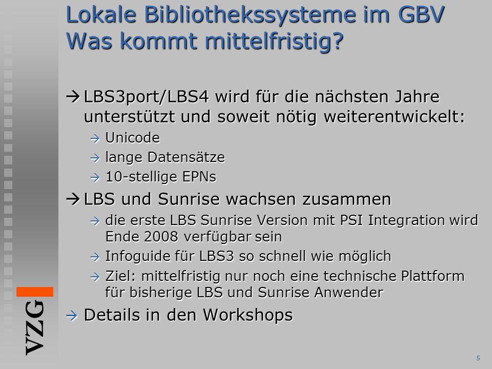 VZG 5 Lokale Bibliothekssysteme im GBV Was kommt mittelfristig?  LBS3port/LBS4 wird für die nächsten Jahre unterstützt und soweit nötig weiterentwick