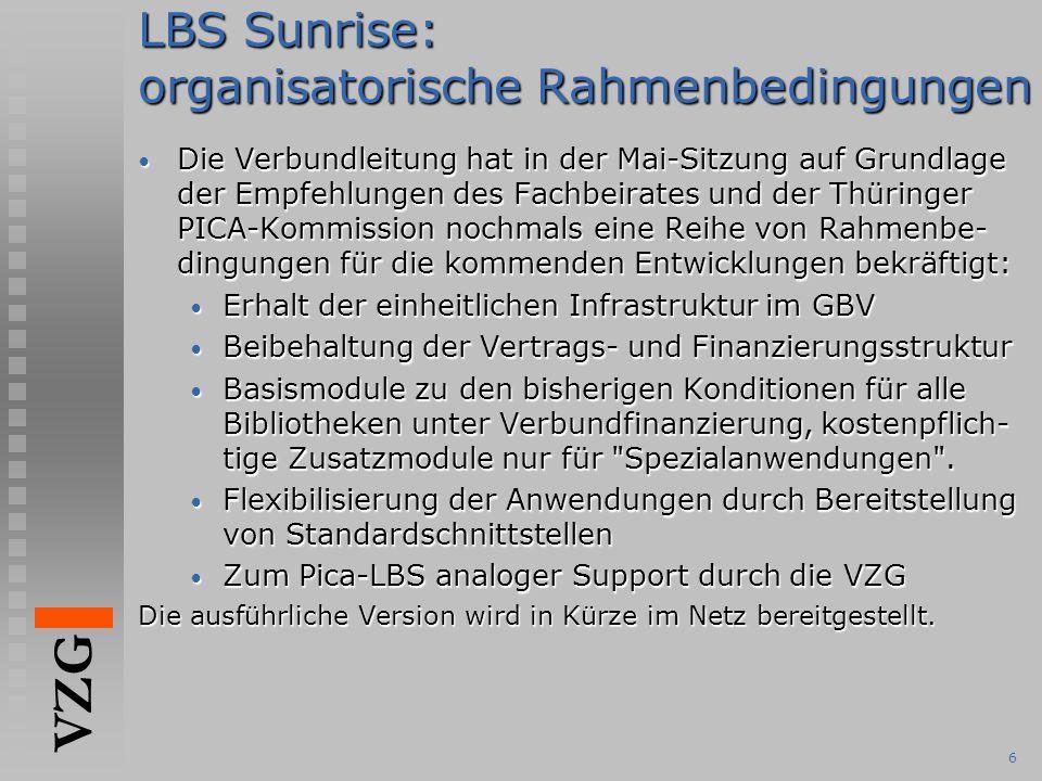 VZG 6 LBS Sunrise: organisatorische Rahmenbedingungen Die Verbundleitung hat in der Mai-Sitzung auf Grundlage der Empfehlungen des Fachbeirates und de