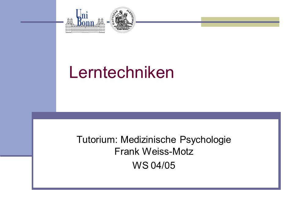 Lerntechniken Tutorium: Medizinische Psychologie Frank Weiss-Motz WS 04/05