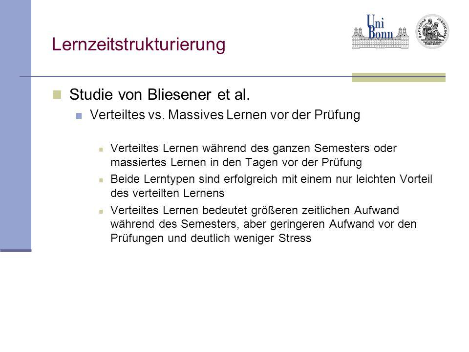 Lernzeitstrukturierung Studie von Bliesener et al. Verteiltes vs. Massives Lernen vor der Prüfung Verteiltes Lernen während des ganzen Semesters oder