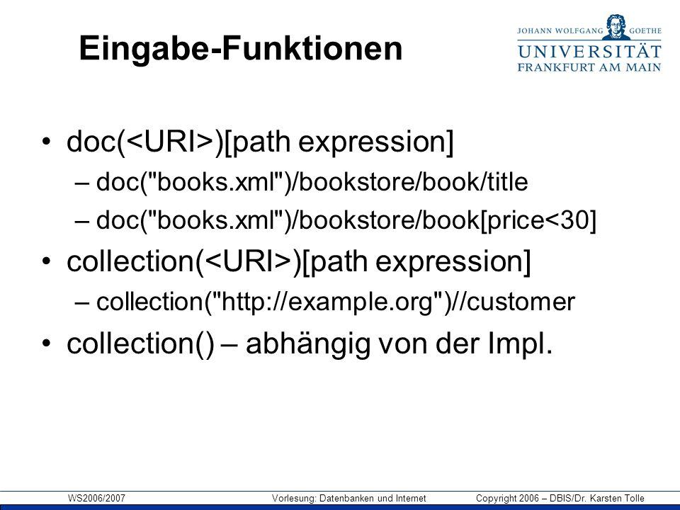 WS2006/2007 Vorlesung: Datenbanken und Internet Copyright 2006 – DBIS/Dr. Karsten Tolle Eingabe-Funktionen doc( )[path expression] –doc(