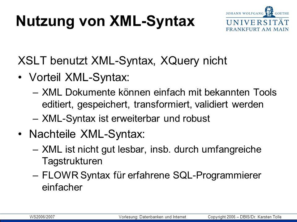 WS2006/2007 Vorlesung: Datenbanken und Internet Copyright 2006 – DBIS/Dr. Karsten Tolle Nutzung von XML-Syntax XSLT benutzt XML-Syntax, XQuery nicht V