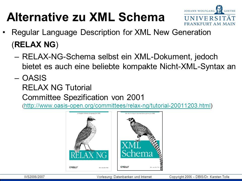 WS2006/2007 Vorlesung: Datenbanken und Internet Copyright 2006 – DBIS/Dr. Karsten Tolle Alternative zu XML Schema Regular Language Description for XML