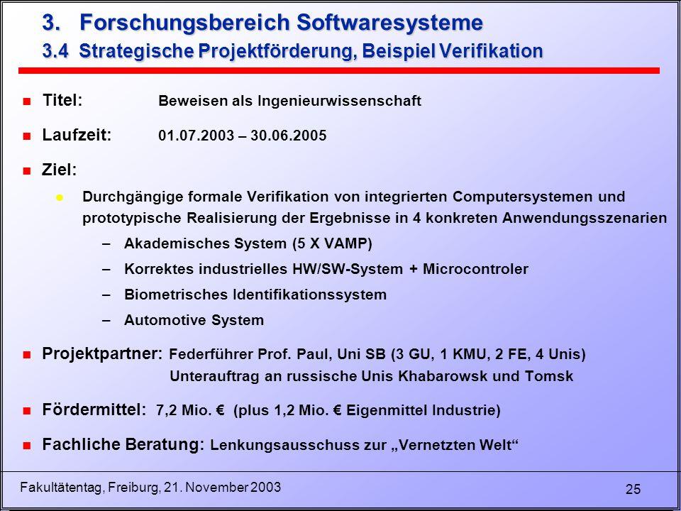 25 Fakultätentag, Freiburg, 21. November 2003 n Titel: Beweisen als Ingenieurwissenschaft n Laufzeit: 01.07.2003 – 30.06.2005 n Ziel: l Durchgängige f