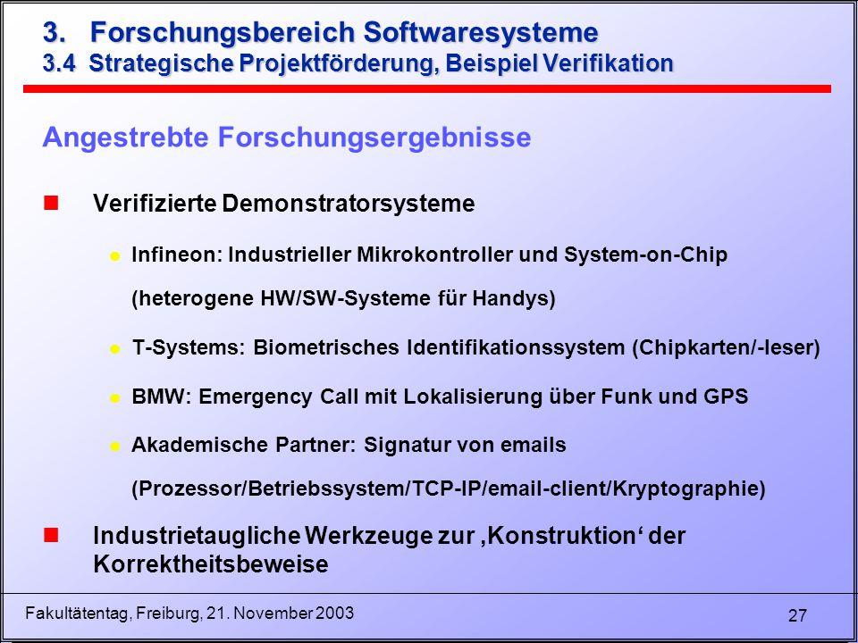 27 Fakultätentag, Freiburg, 21. November 2003 Angestrebte Forschungsergebnisse nVerifizierte Demonstratorsysteme l Infineon: Industrieller Mikrokontro