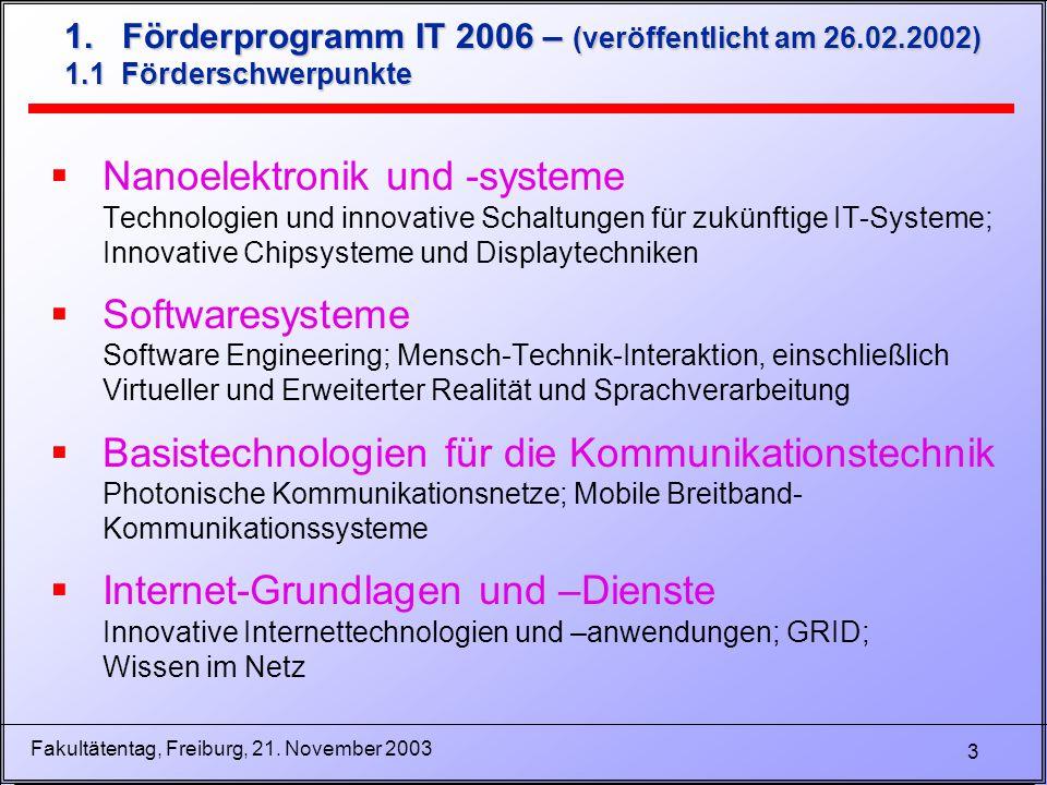 3 Fakultätentag, Freiburg, 21. November 2003 1. Förderprogramm IT 2006 – (veröffentlicht am 26.02.2002) 1.1 Förderschwerpunkte  Nanoelektronik und -s