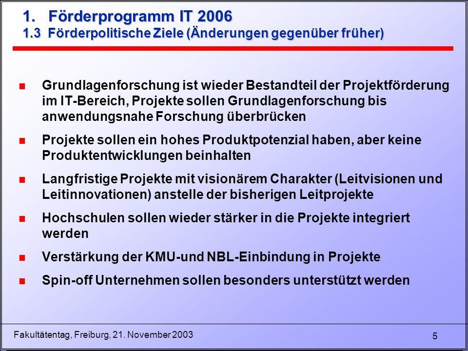 5 Fakultätentag, Freiburg, 21. November 2003 1. Förderprogramm IT 2006 1.3 Förderpolitische Ziele (Änderungen gegenüber früher) n Grundlagenforschung