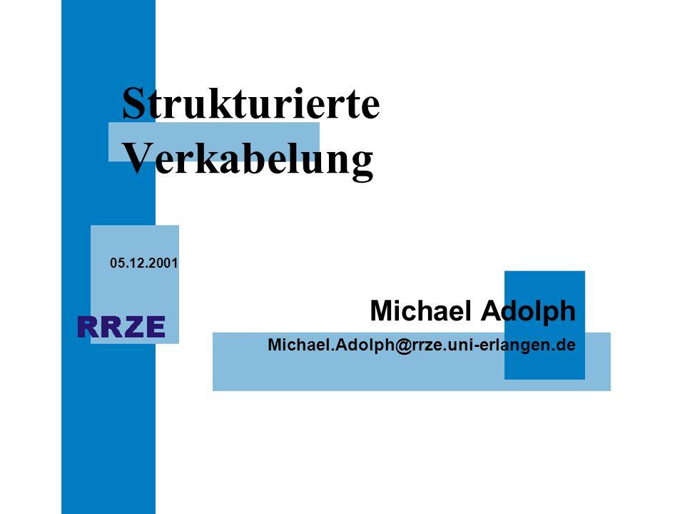 Michael.Adolph@rrze.uni-erlangen.de Michael Adolph 05.12.2001 Strukturierte Verkabelung