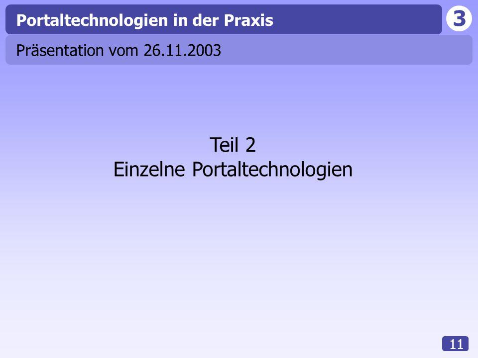 3 11 Portaltechnologien in der Praxis Teil 2 Einzelne Portaltechnologien Präsentation vom 26.11.2003