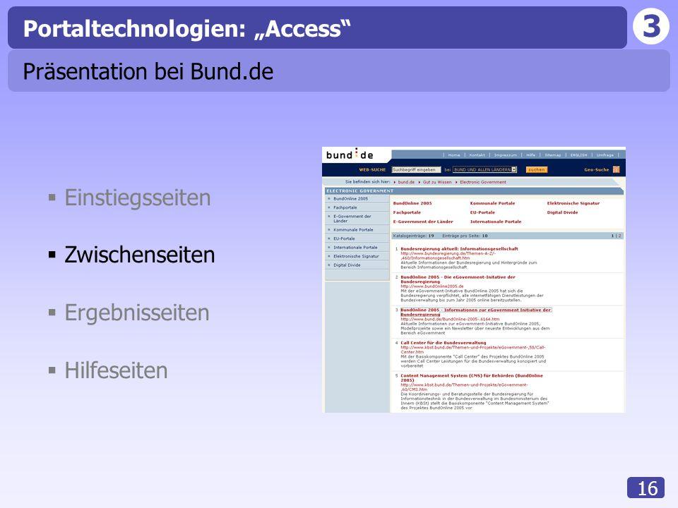 """3 16 Portaltechnologien: """"Access""""  Einstiegsseiten  Zwischenseiten  Ergebnisseiten  Hilfeseiten Präsentation bei Bund.de"""