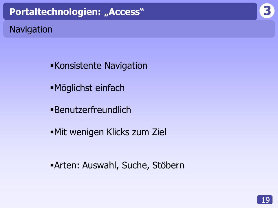 """3 19 Navigation  Konsistente Navigation  Möglichst einfach  Benutzerfreundlich  Mit wenigen Klicks zum Ziel  Arten: Auswahl, Suche, Stöbern Portaltechnologien: """"Access"""