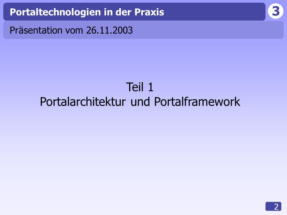 3 2 Portaltechnologien in der Praxis Teil 1 Portalarchitektur und Portalframework Präsentation vom 26.11.2003