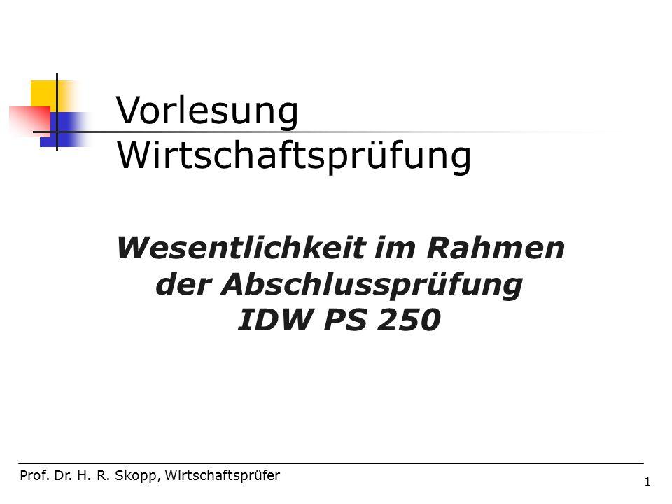 1 Vorlesung Wirtschaftsprüfung Wesentlichkeit im Rahmen der Abschlussprüfung IDW PS 250 Prof.