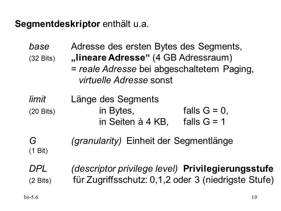 "bs-5.619 Segmentdeskriptor enthält u.a. baseAdresse des ersten Bytes des Segments, (32 Bits) ""lineare Adresse"" (4 GB Adressraum) = reale Adresse bei a"