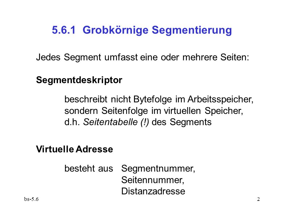 bs-5.63 base limit frame d c page backup Segmenttabelle Seitentabelle des virtuellen Speichers Rahmentabelle base limit w KontextregisterAssoziativregister Virtuelle Adresse s p o Segmentliste des aktiven Prozesses w Seite (s,p) s p frame w d Auslagerungsbereich Speicher Prozessor/MMU