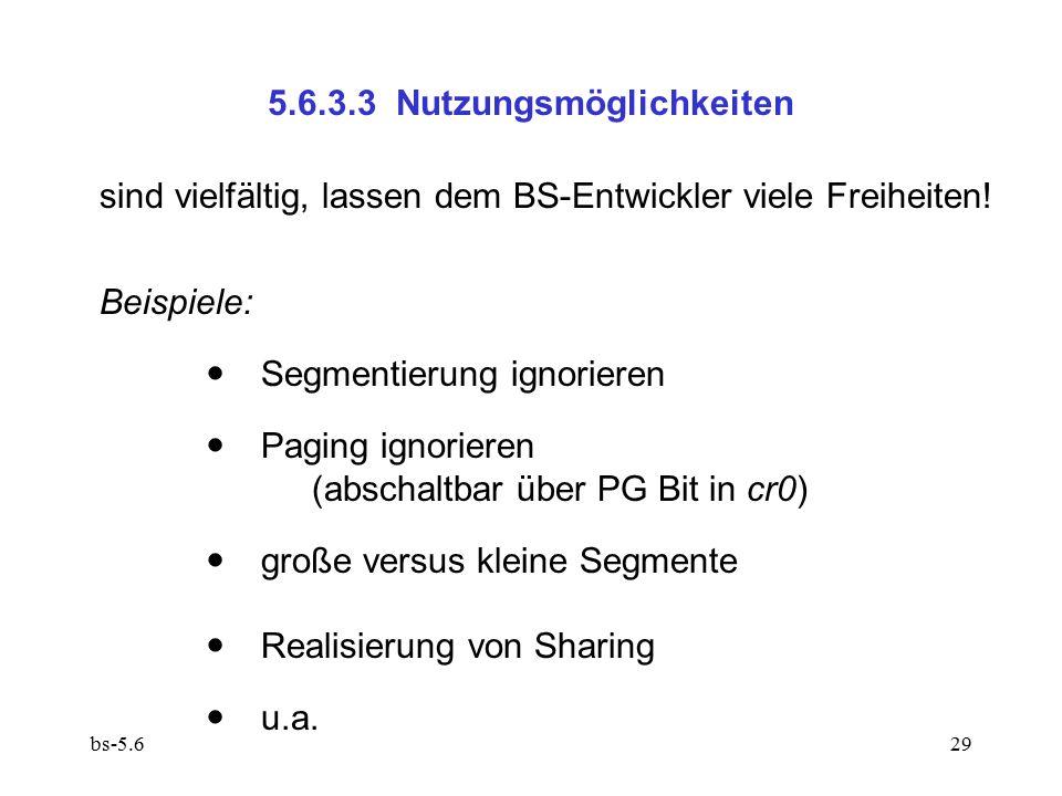 bs-5.629 5.6.3.3 Nutzungsmöglichkeiten sind vielfältig, lassen dem BS-Entwickler viele Freiheiten! Beispiele:  Segmentierung ignorieren  Paging igno