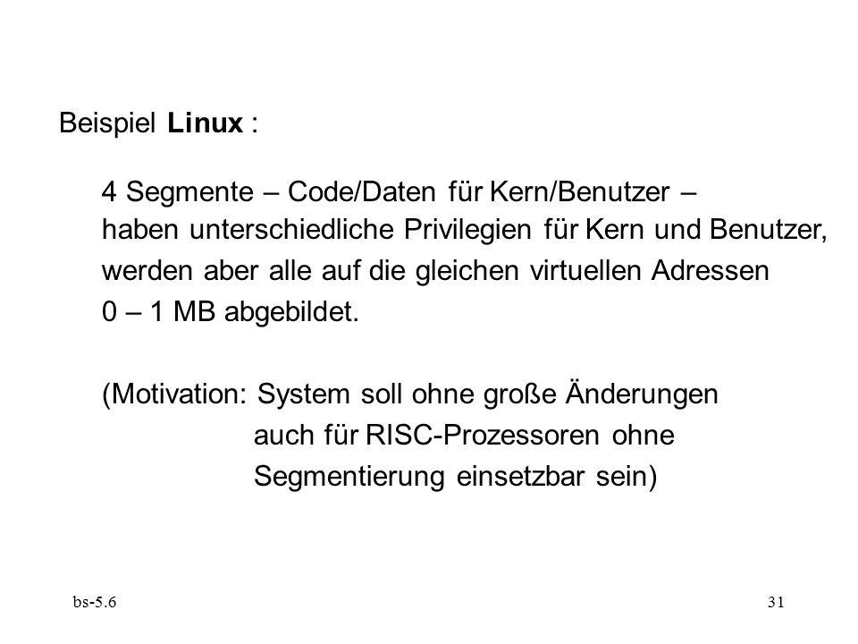 bs-5.631 Beispiel Linux : 4 Segmente – Code/Daten für Kern/Benutzer – haben unterschiedliche Privilegien für Kern und Benutzer, werden aber alle auf die gleichen virtuellen Adressen 0 – 1 MB abgebildet.