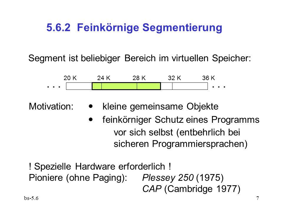 bs-5.67 5.6.2 Feinkörnige Segmentierung Segment ist beliebiger Bereich im virtuellen Speicher:... Motivation:  kleine gemeinsame Objekte  feinkörnig