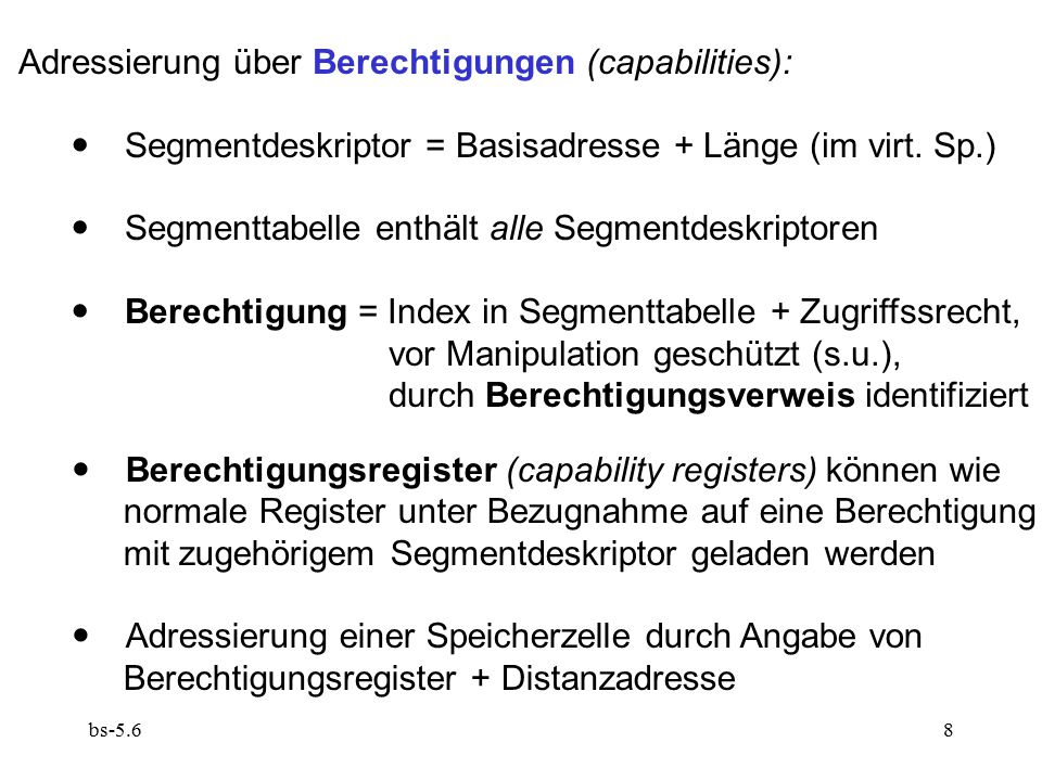 bs-5.68 Adressierung über Berechtigungen (capabilities):  Segmentdeskriptor = Basisadresse + Länge (im virt. Sp.)  Segmenttabelle enthält alle Segme