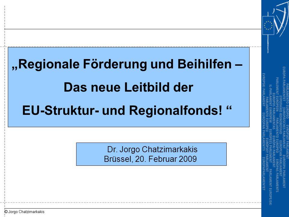 """""""Regionale Förderung und Beihilfen – Das neue Leitbild der EU-Struktur- und Regionalfonds! """" Dr. Jorgo Chatzimarkakis Brüssel, 20. Februar 2009"""