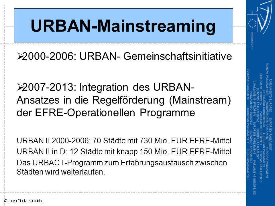 URBAN-Mainstreaming  2000-2006: URBAN- Gemeinschaftsinitiative  2007-2013: Integration des URBAN- Ansatzes in die Regelförderung (Mainstream) der EF