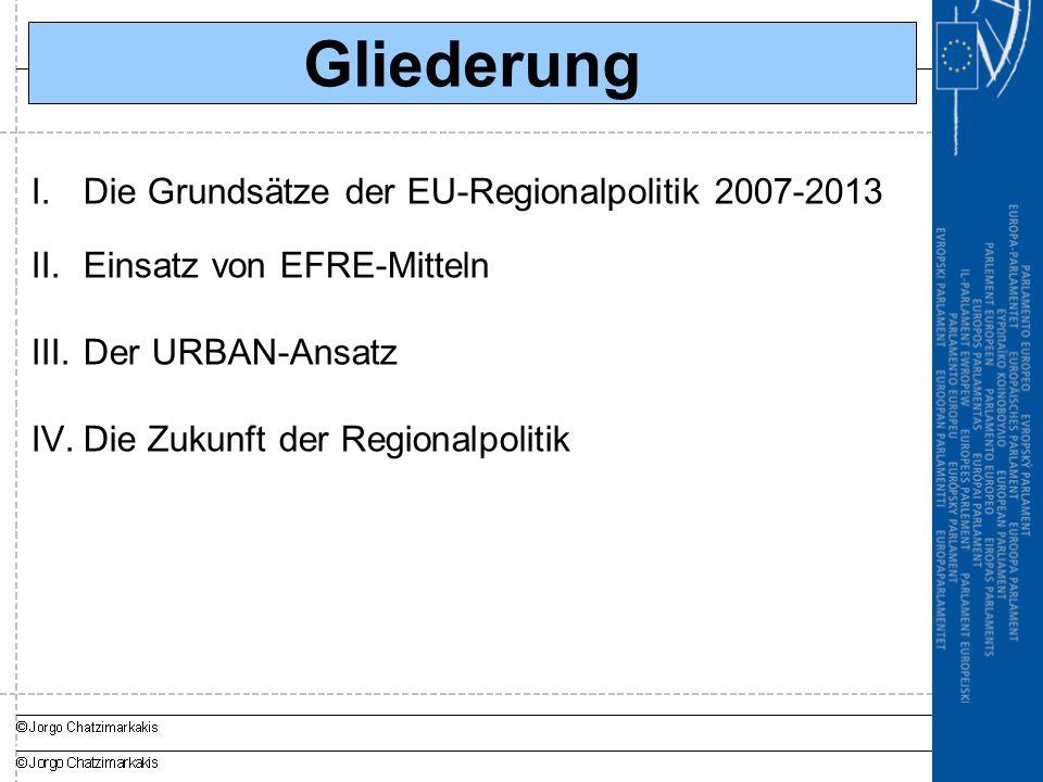I.Die Grundsätze der EU-Regionalpolitik 2007-2013 II.Einsatz von EFRE-Mitteln III.Der URBAN-Ansatz IV.Die Zukunft der Regionalpolitik Gliederung