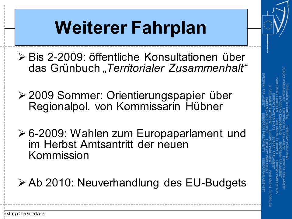"""Weiterer Fahrplan  Bis 2-2009: öffentliche Konsultationen über das Grünbuch """"Territorialer Zusammenhalt  2009 Sommer: Orientierungspapier über Regionalpol."""