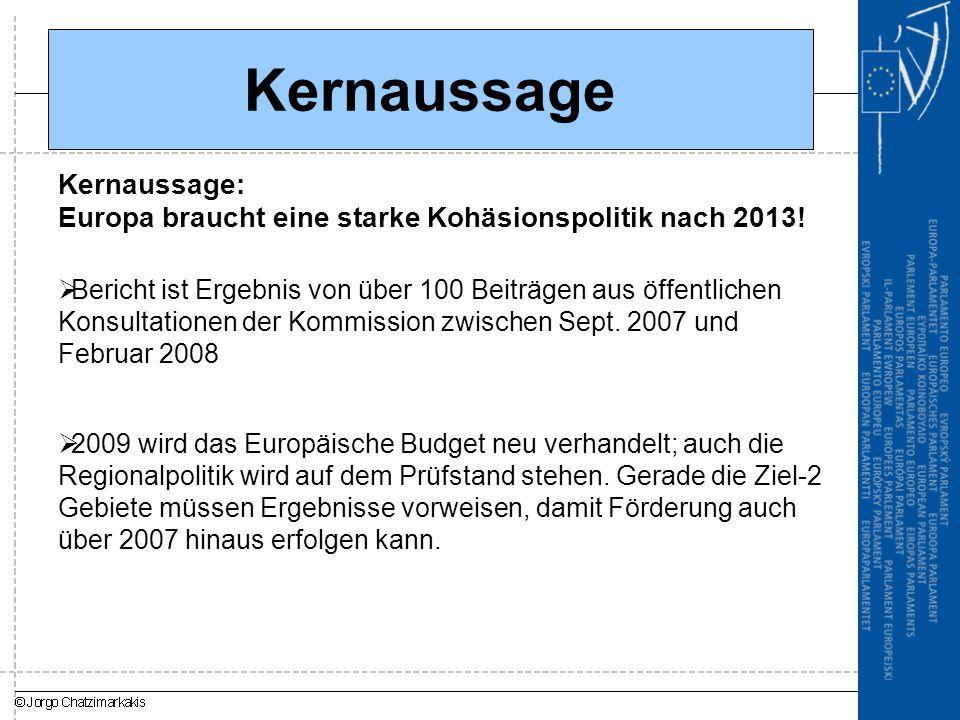 Kernaussage Kernaussage: Europa braucht eine starke Kohäsionspolitik nach 2013!  Bericht ist Ergebnis von über 100 Beiträgen aus öffentlichen Konsult